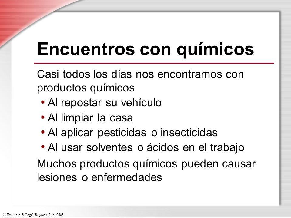 © Business & Legal Reports, Inc. 0605 Encuentros con químicos Casi todos los días nos encontramos con productos químicos Al repostar su vehículo Al li