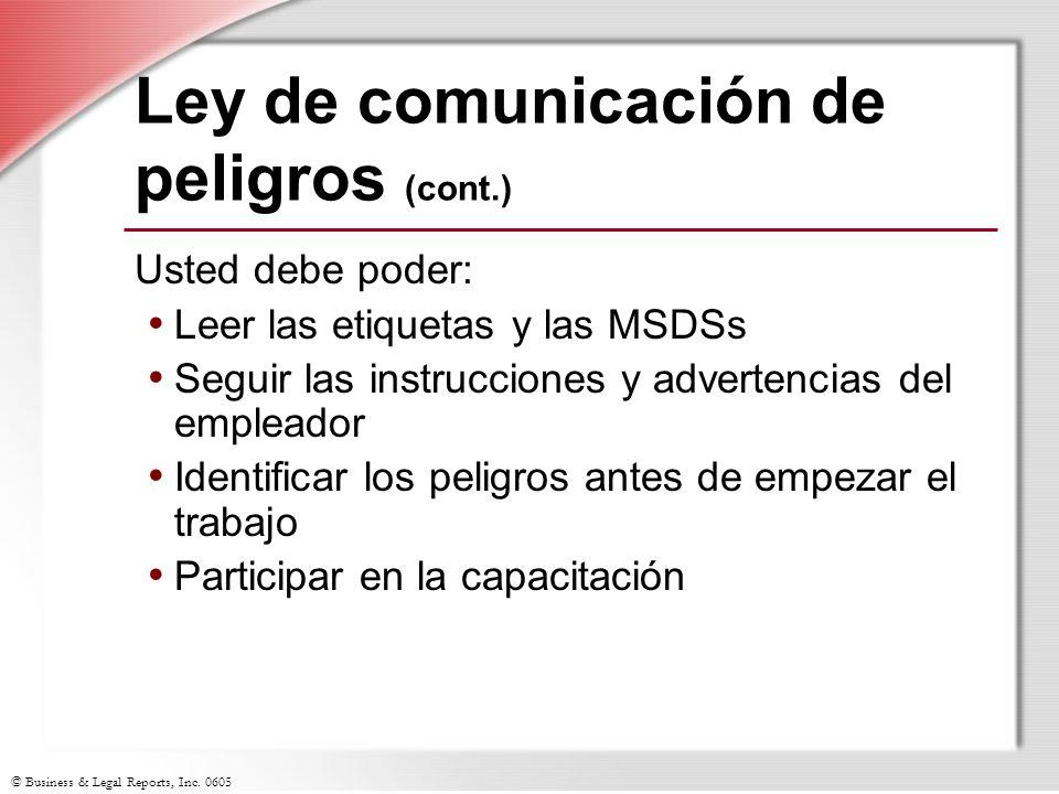 © Business & Legal Reports, Inc. 0605 Ley de comunicación de peligros (cont.) Usted debe poder: Leer las etiquetas y las MSDSs Seguir las instruccione