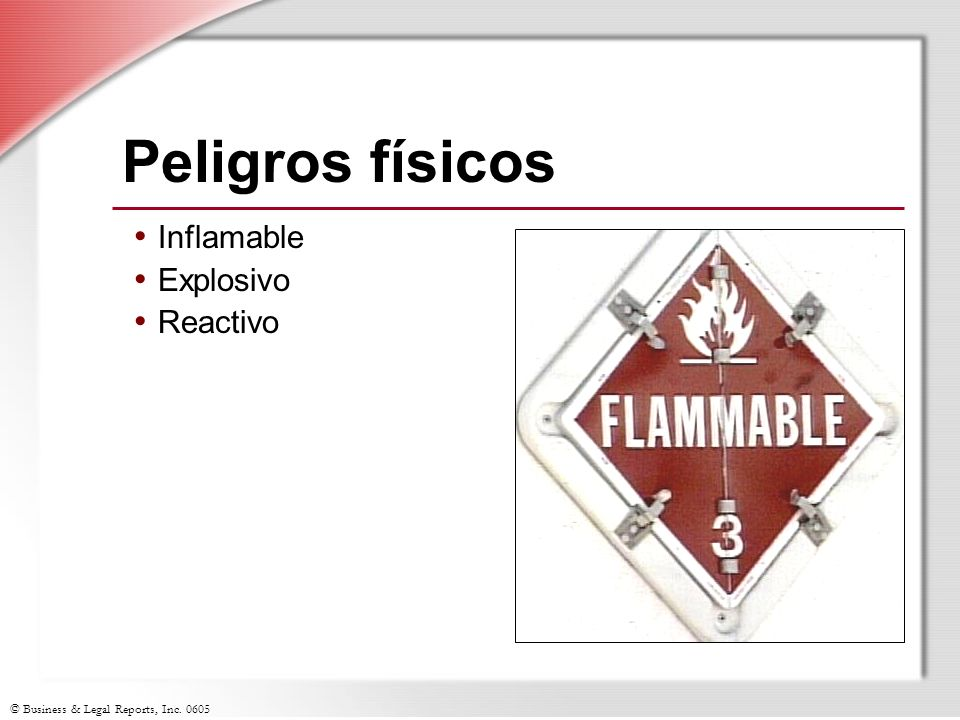 © Business & Legal Reports, Inc. 0605 Peligros físicos Inflamable Explosivo Reactivo