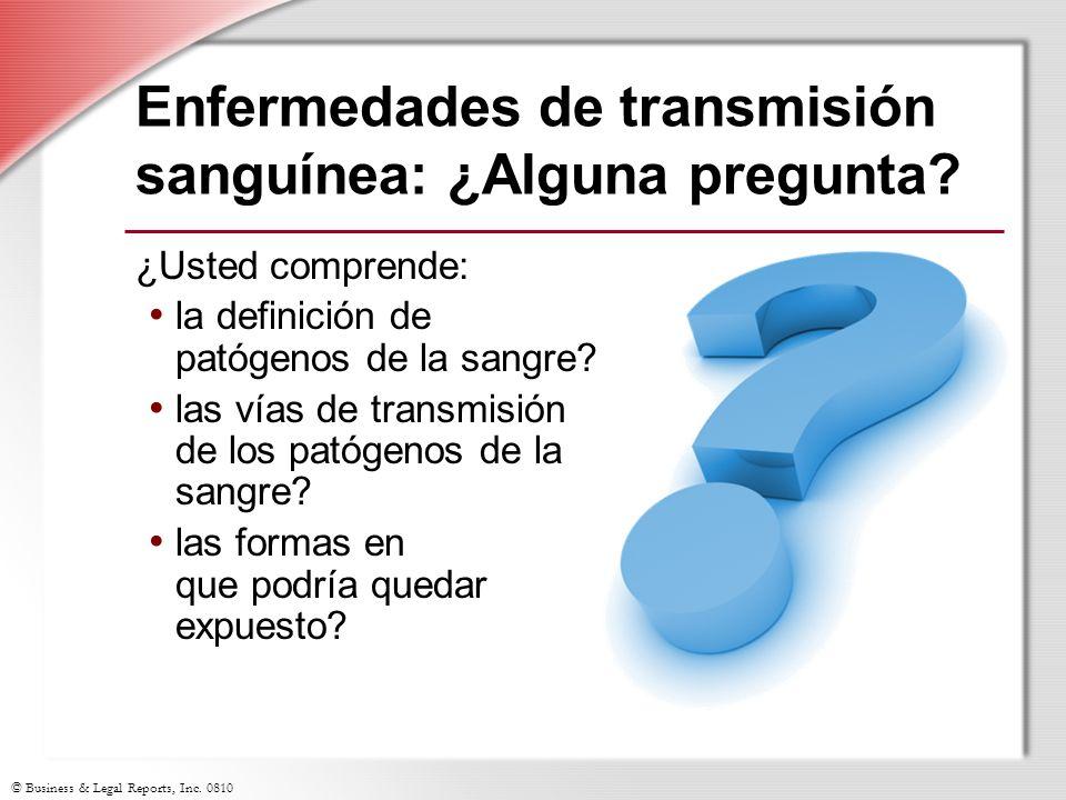 © Business & Legal Reports, Inc. 0810 Enfermedades de transmisión sanguínea: ¿Alguna pregunta? ¿Usted comprende: la definición de patógenos de la sang