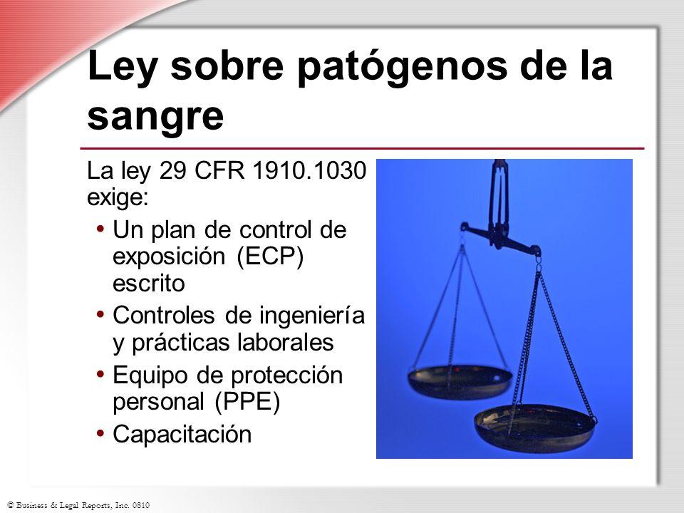 © Business & Legal Reports, Inc. 0810 Ley sobre patógenos de la sangre La ley 29 CFR 1910.1030 exige: Un plan de control de exposición (ECP) escrito C