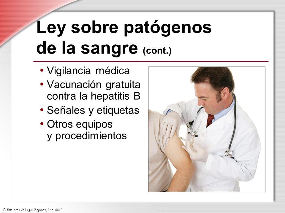 © Business & Legal Reports, Inc. 0810 Ley sobre patógenos de la sangre (cont.) Vigilancia médica Vacunación gratuita contra la hepatitis B Señales y e