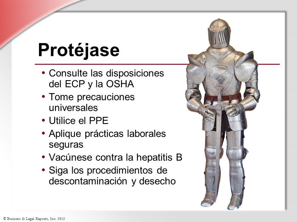 © Business & Legal Reports, Inc. 0810 Protéjase Consulte las disposiciones del ECP y la OSHA Tome precauciones universales Utilice el PPE Aplique prác