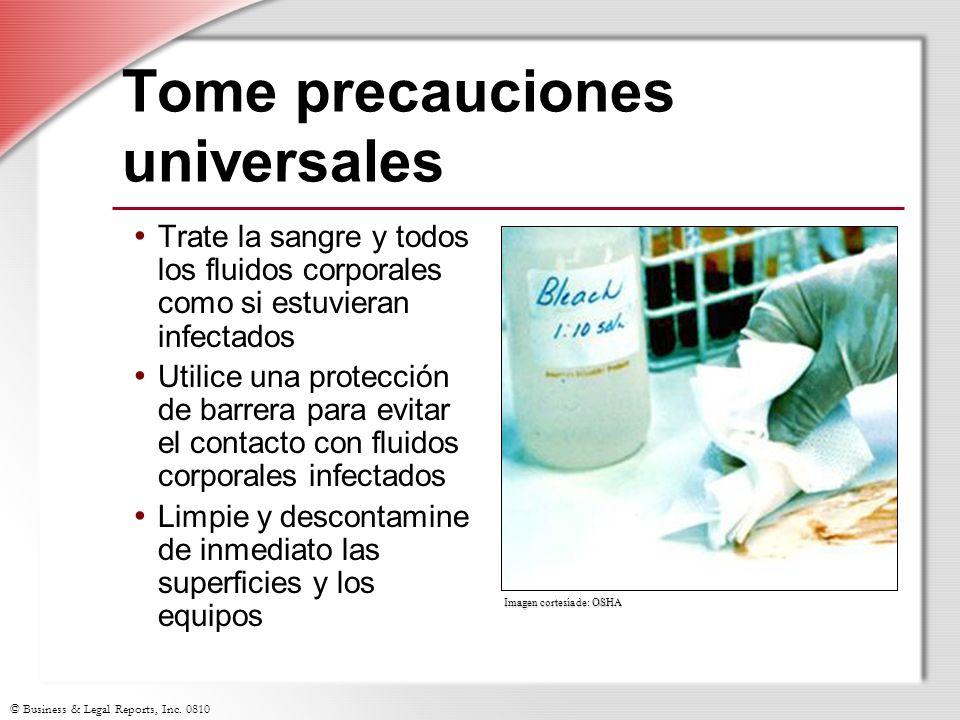 © Business & Legal Reports, Inc. 0810 Tome precauciones universales Trate la sangre y todos los fluidos corporales como si estuvieran infectados Utili