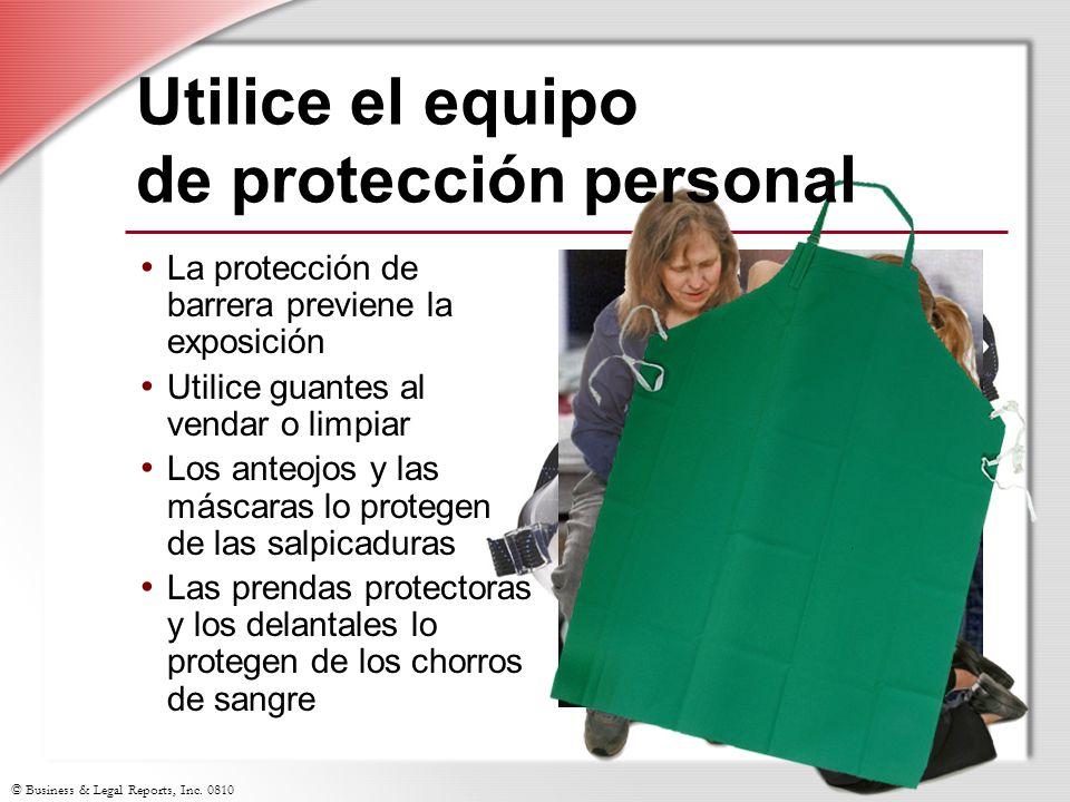 © Business & Legal Reports, Inc. 0810 Utilice el equipo de protección personal La protección de barrera previene la exposición Utilice guantes al vend