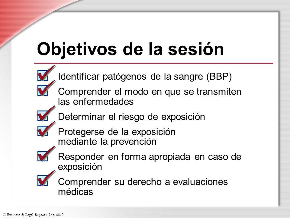 © Business & Legal Reports, Inc. 0810 Objetivos de la sesión Identificar patógenos de la sangre (BBP) Comprender el modo en que se transmiten las enfe