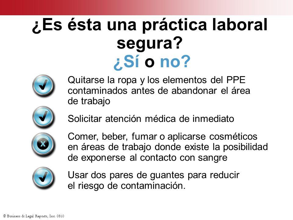 © Business & Legal Reports, Inc. 0810 ¿Es ésta una práctica laboral segura? ¿Sí o no? Quitarse la ropa y los elementos del PPE contaminados antes de a