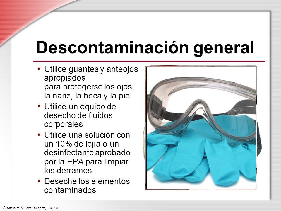 © Business & Legal Reports, Inc. 0810 Descontaminación general Utilice guantes y anteojos apropiados para protegerse los ojos, la nariz, la boca y la