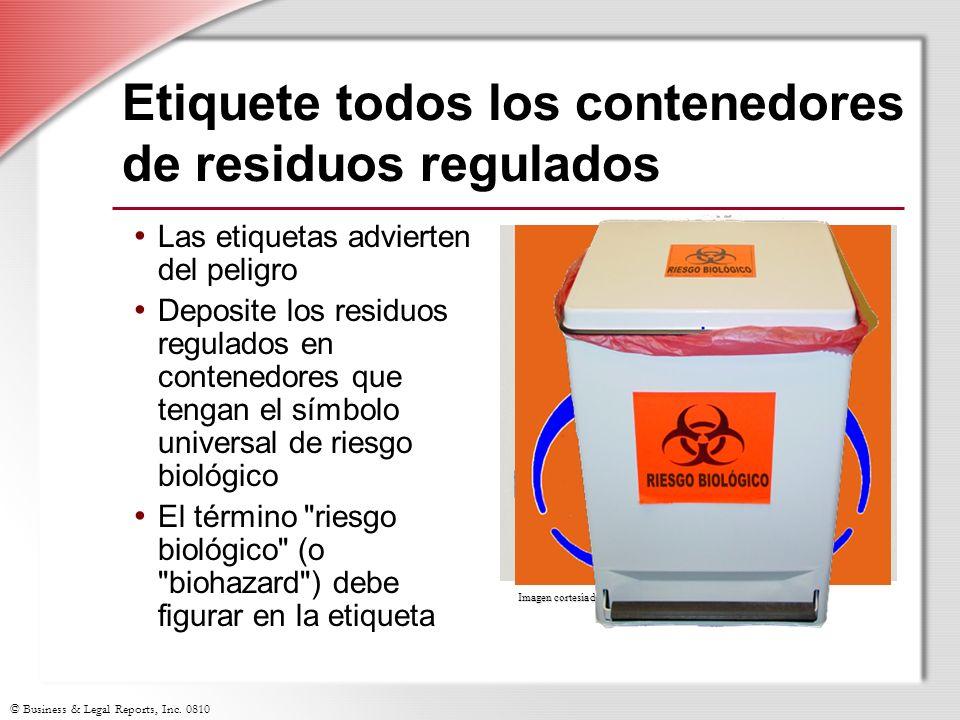 © Business & Legal Reports, Inc. 0810 Etiquete todos los contenedores de residuos regulados Las etiquetas advierten del peligro Deposite los residuos