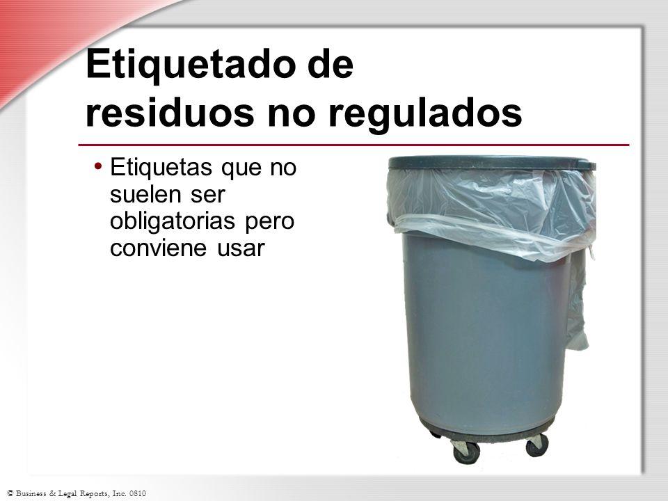 © Business & Legal Reports, Inc. 0810 Etiquetado de residuos no regulados Etiquetas que no suelen ser obligatorias pero conviene usar