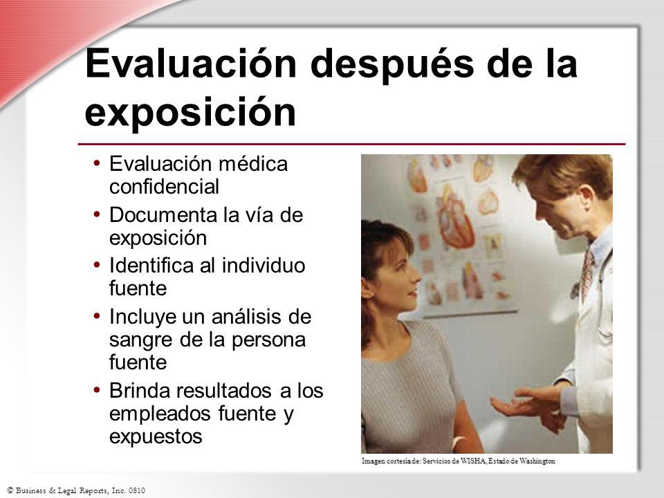 © Business & Legal Reports, Inc. 0810 Evaluación después de la exposición Evaluación médica confidencial Documenta la vía de exposición Identifica al