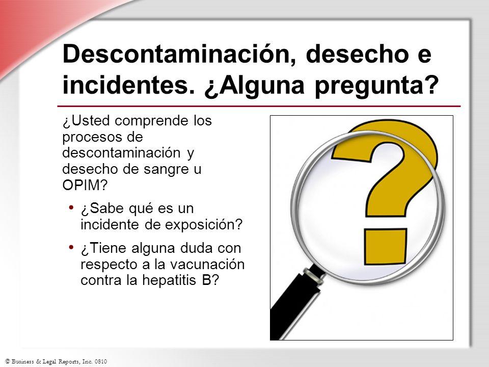 © Business & Legal Reports, Inc. 0810 Descontaminación, desecho e incidentes. ¿Alguna pregunta? ¿Usted comprende los procesos de descontaminación y de