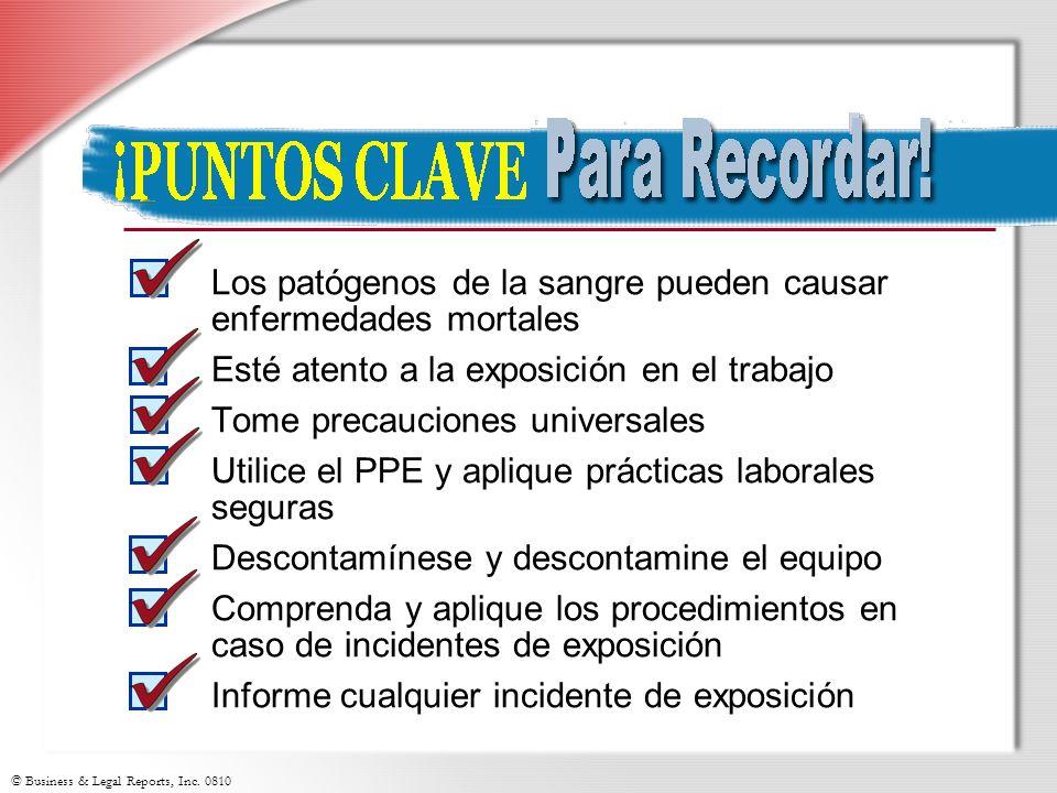 © Business & Legal Reports, Inc. 0810 Los patógenos de la sangre pueden causar enfermedades mortales Esté atento a la exposición en el trabajo Tome pr