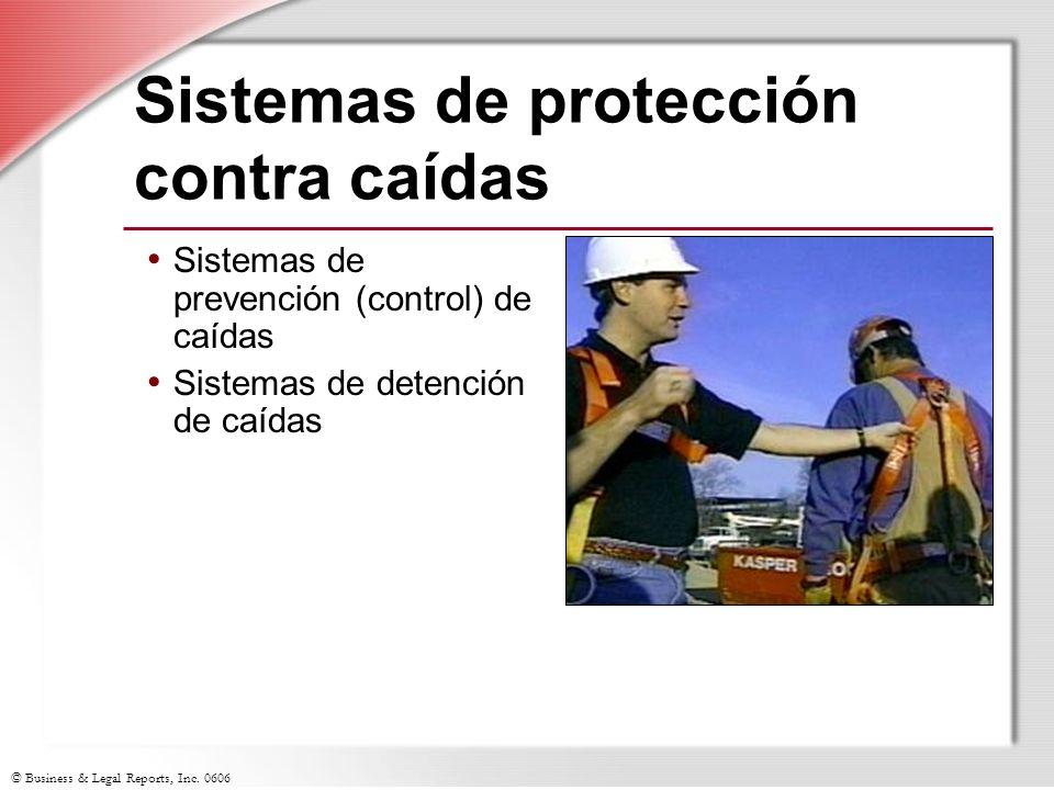 © Business & Legal Reports, Inc. 0606 Sistemas de protección contra caídas Sistemas de prevención (control) de caídas Sistemas de detención de caídas
