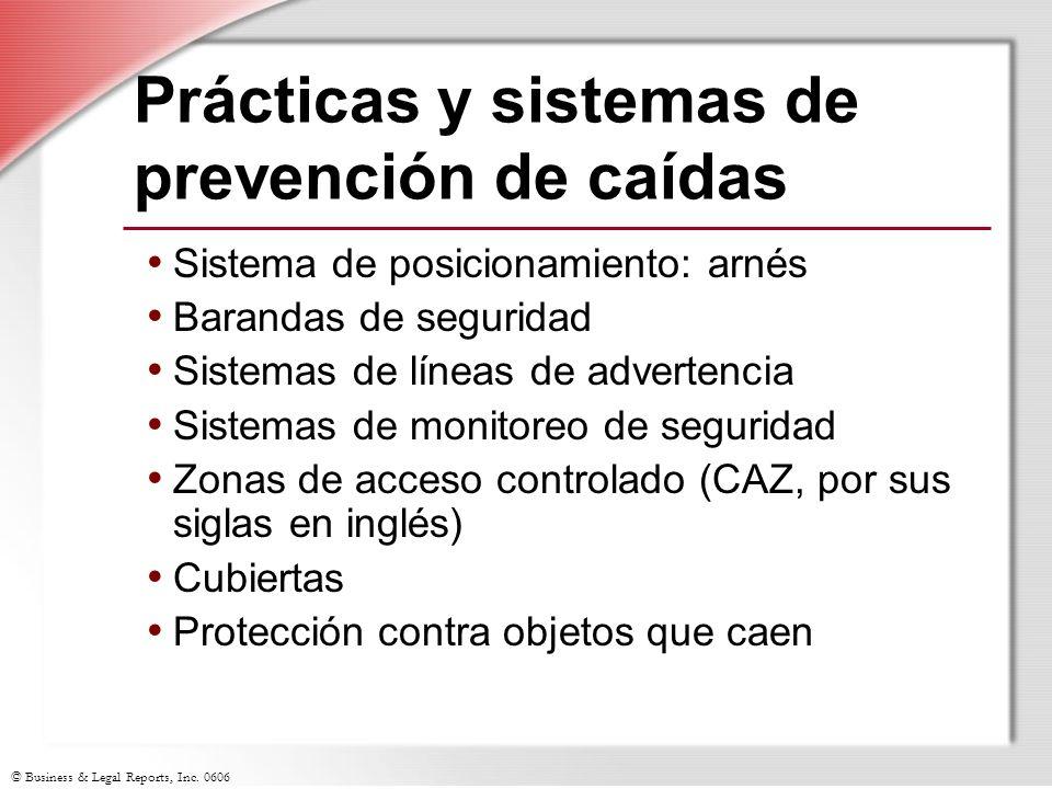© Business & Legal Reports, Inc. 0606 Prácticas y sistemas de prevención de caídas Sistema de posicionamiento: arnés Barandas de seguridad Sistemas de