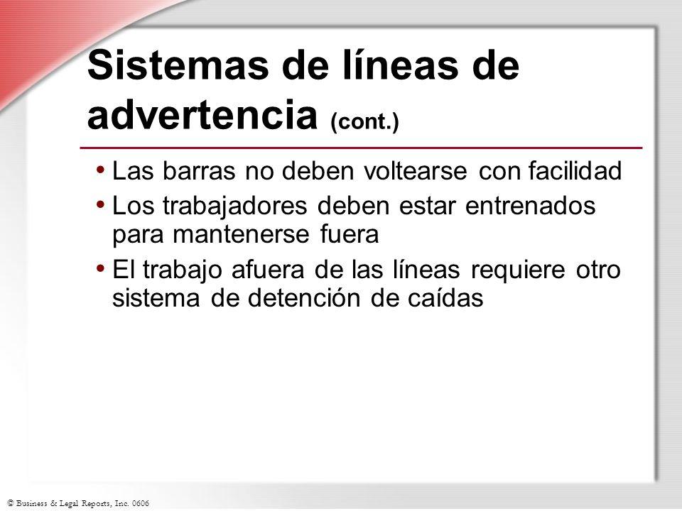 © Business & Legal Reports, Inc. 0606 Sistemas de líneas de advertencia (cont.) Las barras no deben voltearse con facilidad Los trabajadores deben est