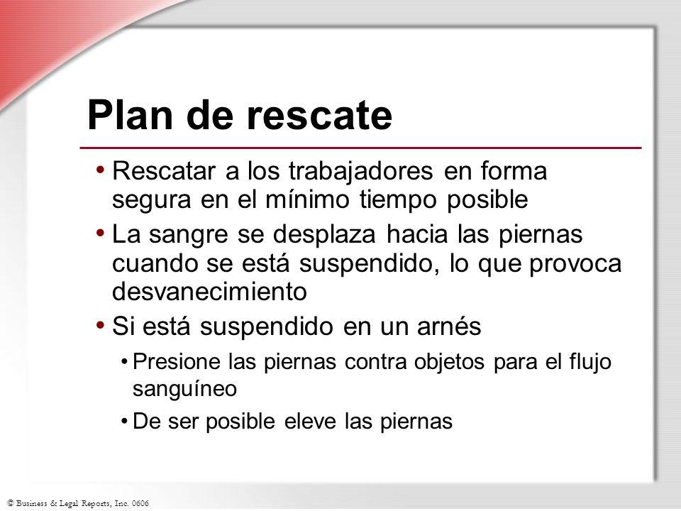© Business & Legal Reports, Inc. 0606 Plan de rescate Rescatar a los trabajadores en forma segura en el mínimo tiempo posible La sangre se desplaza ha