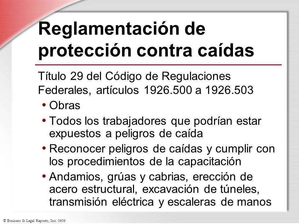 © Business & Legal Reports, Inc. 0606 Reglamentación de protección contra caídas Título 29 del Código de Regulaciones Federales, artículos 1926.500 a