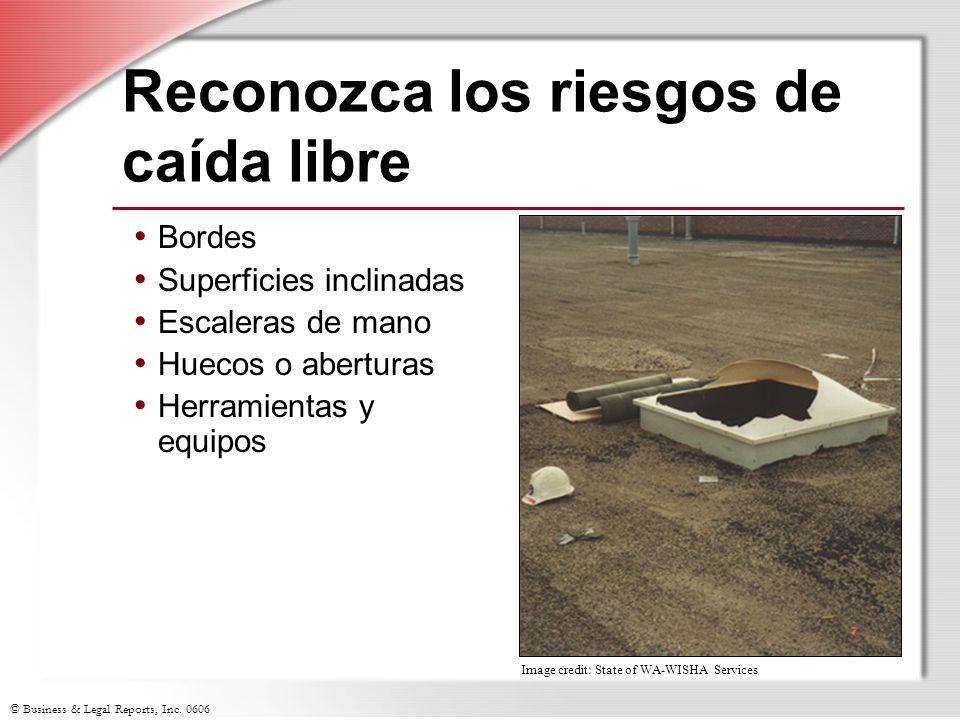 © Business & Legal Reports, Inc. 0606 Reconozca los riesgos de caída libre Bordes Superficies inclinadas Escaleras de mano Huecos o aberturas Herramie