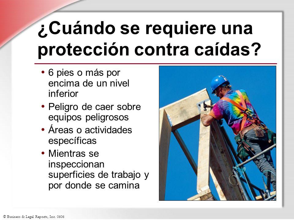 © Business & Legal Reports, Inc. 0606 ¿Cuándo se requiere una protección contra caídas? 6 pies o más por encima de un nivel inferior Peligro de caer s
