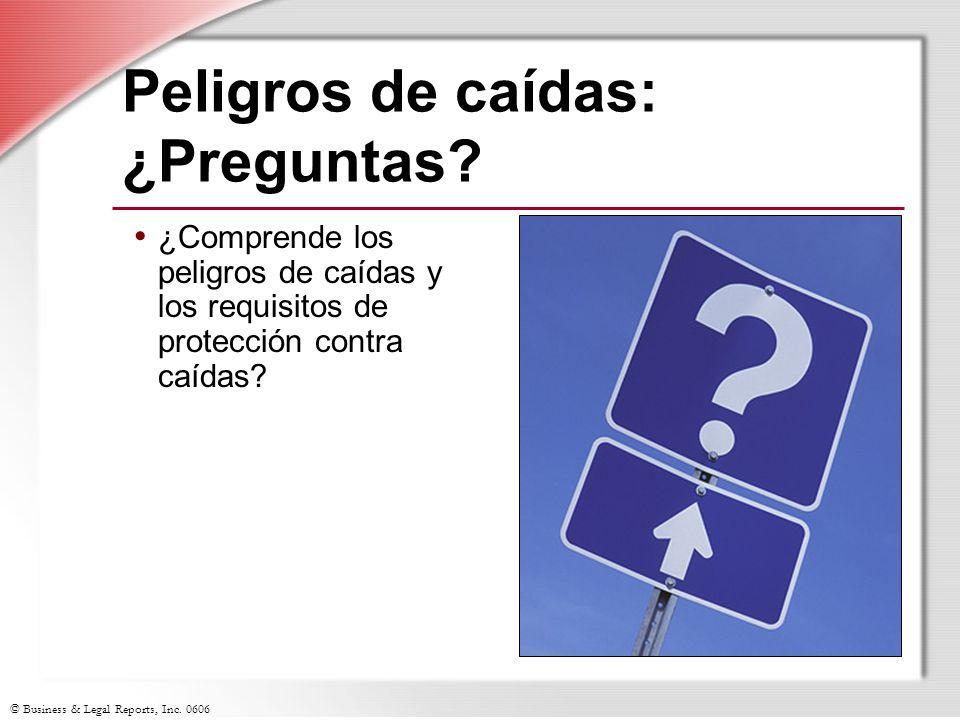 © Business & Legal Reports, Inc. 0606 Peligros de caídas: ¿Preguntas? ¿Comprende los peligros de caídas y los requisitos de protección contra caídas?