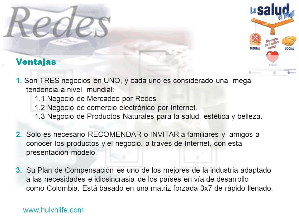 Ventajas 1. Son TRES negocios en UNO, y cada uno es considerado una mega tendencia a nivel mundial: 1.1 Negocio de Mercadeo por Redes 1.2 Negocio de c