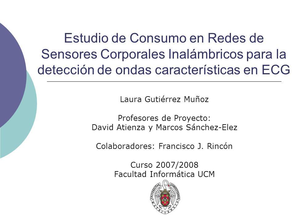 Estudio de Consumo en Redes de Sensores Corporales Inalámbricos para la detección de ondas características en ECG Laura Gutiérrez Muñoz Profesores de