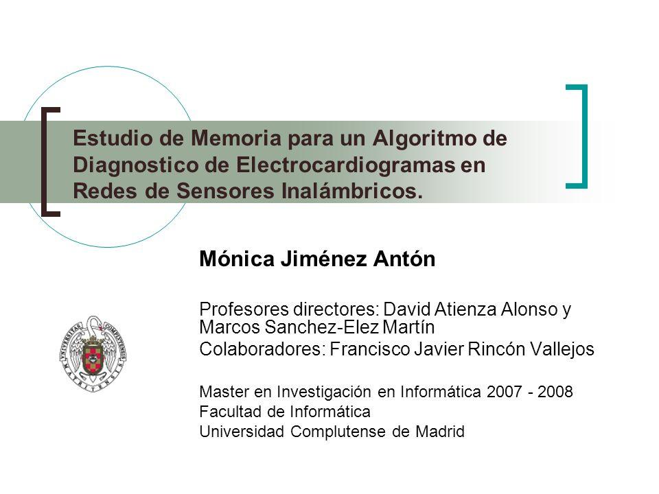 Estudio de Memoria para un Algoritmo de Diagnostico de Electrocardiogramas en Redes de Sensores Inalámbricos. Mónica Jiménez Antón Profesores director