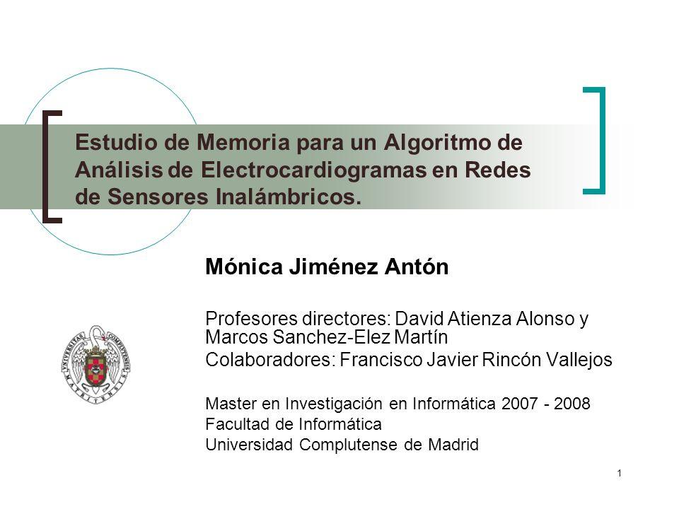 1 Estudio de Memoria para un Algoritmo de Análisis de Electrocardiogramas en Redes de Sensores Inalámbricos. Mónica Jiménez Antón Profesores directore
