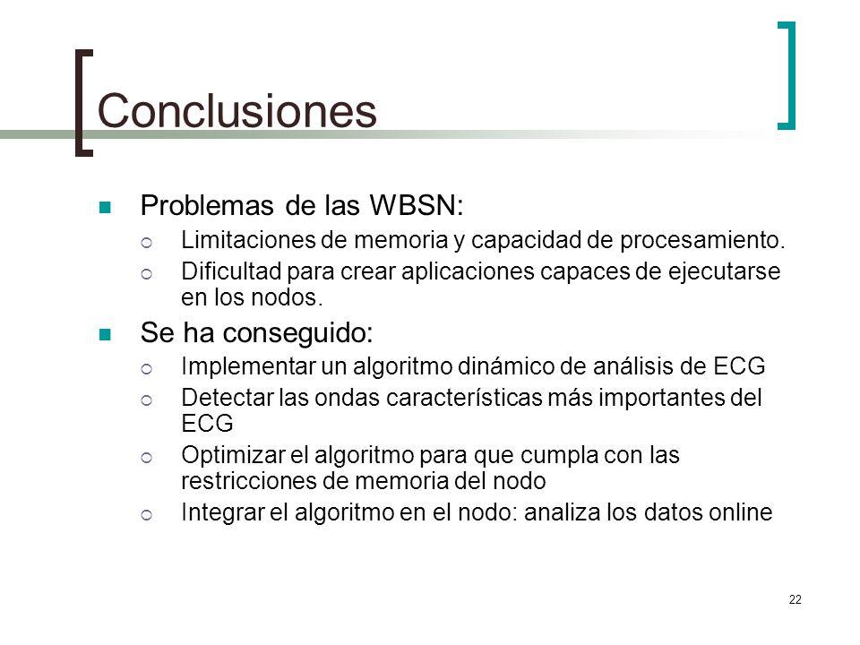 22 Conclusiones Problemas de las WBSN: Limitaciones de memoria y capacidad de procesamiento. Dificultad para crear aplicaciones capaces de ejecutarse
