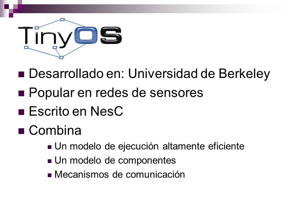 TinyOS Desarrollado en: Universidad de Berkeley Popular en redes de sensores Escrito en NesC Combina Un modelo de ejecución altamente eficiente Un mod