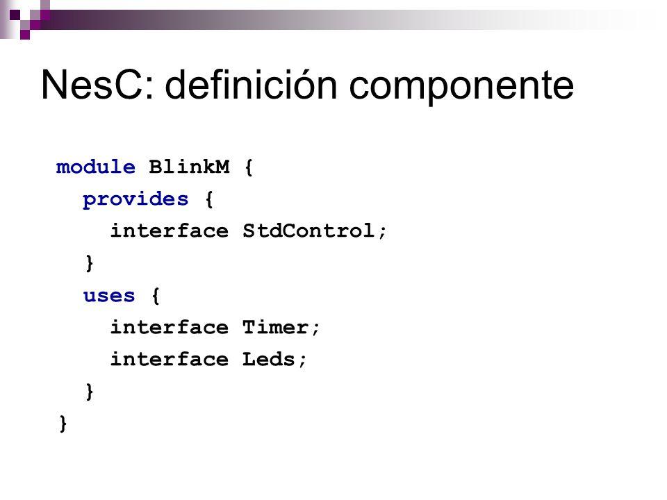 NesC: definición componente module BlinkM { provides { interface StdControl; } uses { interface Timer; interface Leds; }