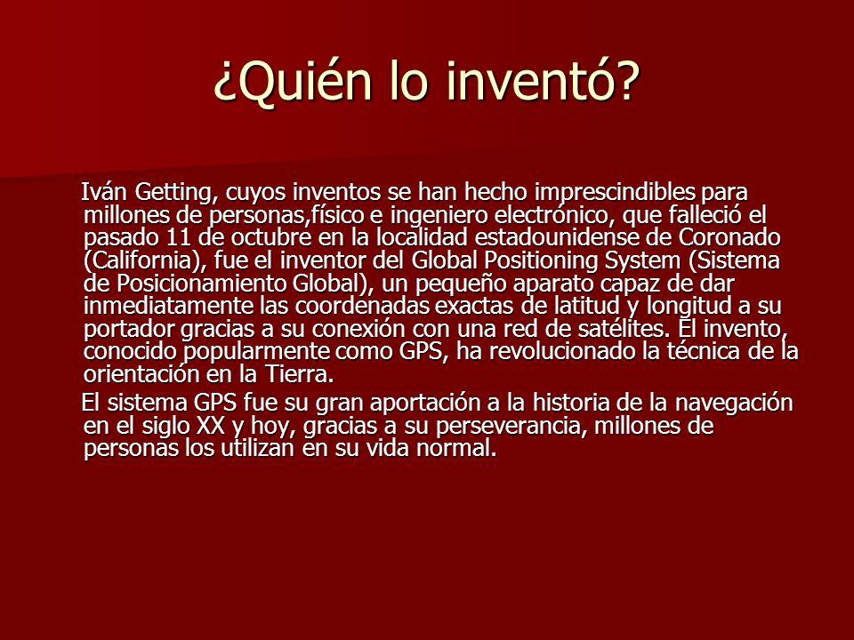¿Quién lo inventó? Iván Getting, cuyos inventos se han hecho imprescindibles para millones de personas,físico e ingeniero electrónico, que falleció el