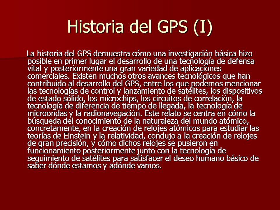 Historia del GPS (I) La historia del GPS demuestra cómo una investigación básica hizo posible en primer lugar el desarrollo de una tecnología de defen