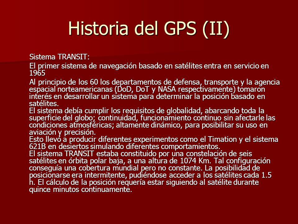 Historia del GPS (II) Sistema TRANSIT: Sistema TRANSIT: El primer sistema de navegación basado en satélites entra en servicio en 1965 El primer sistem