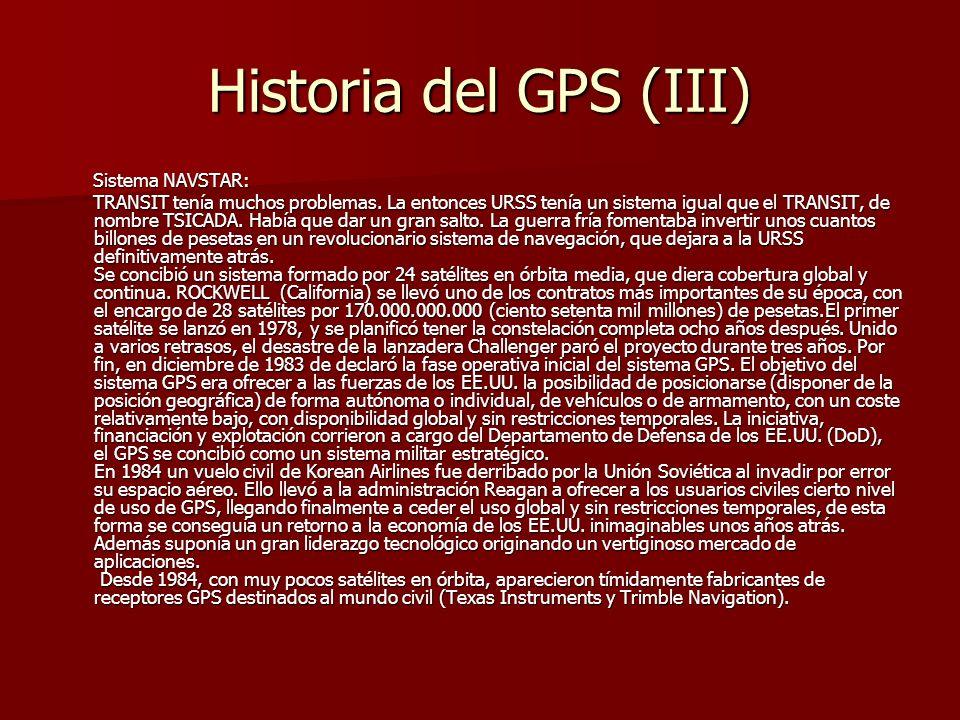 Historia del GPS (III) Sistema NAVSTAR: Sistema NAVSTAR: TRANSIT tenía muchos problemas. La entonces URSS tenía un sistema igual que el TRANSIT, de no