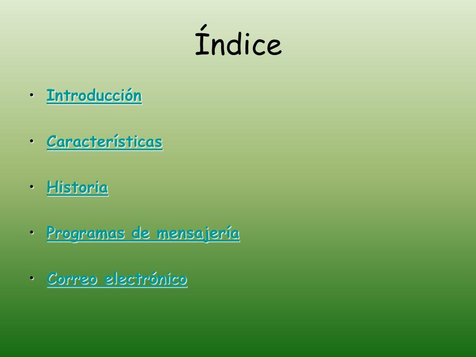 Índice IntroducciónIntroducciónIntroducción CaracterísticasCaracterísticasCaracterísticas HistoriaHistoriaHistoria Programas de mensajeríaProgramas de
