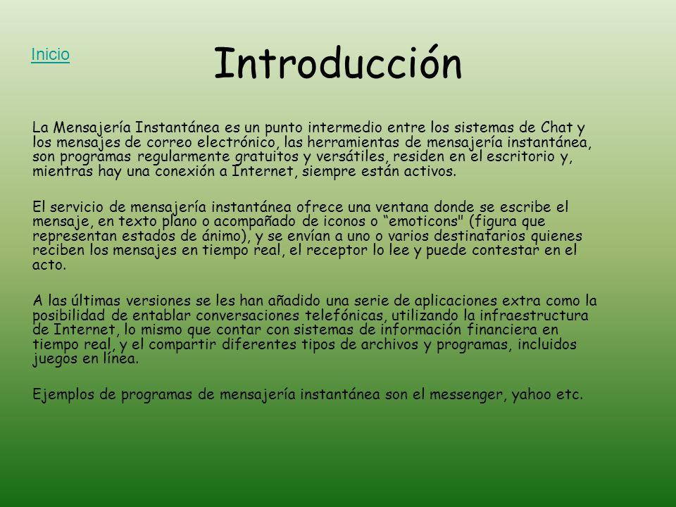 Introducción La Mensajería Instantánea es un punto intermedio entre los sistemas de Chat y los mensajes de correo electrónico, las herramientas de men