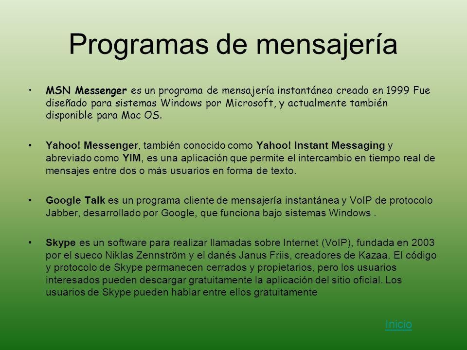 Programas de mensajería MSN Messenger es un programa de mensajería instantánea creado en 1999 Fue diseñado para sistemas Windows por Microsoft, y actu