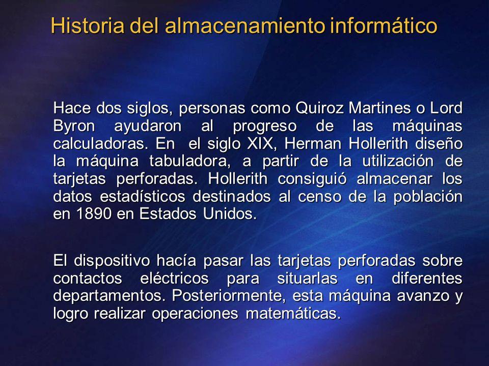 Historia del almacenamiento informático Hace dos siglos, personas como Quiroz Martines o Lord Byron ayudaron al progreso de las máquinas calculadoras.