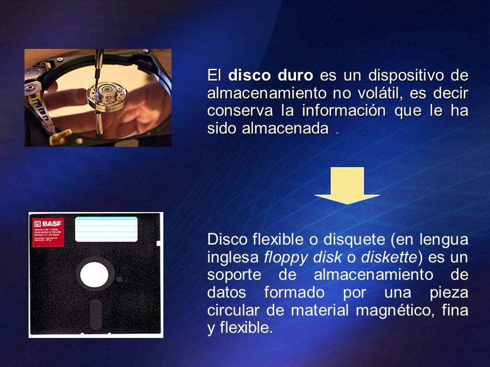 El disco duro es un dispositivo de almacenamiento no volátil, es decir conserva la información que le ha sido almacenada. Disco flexible o disquete (e