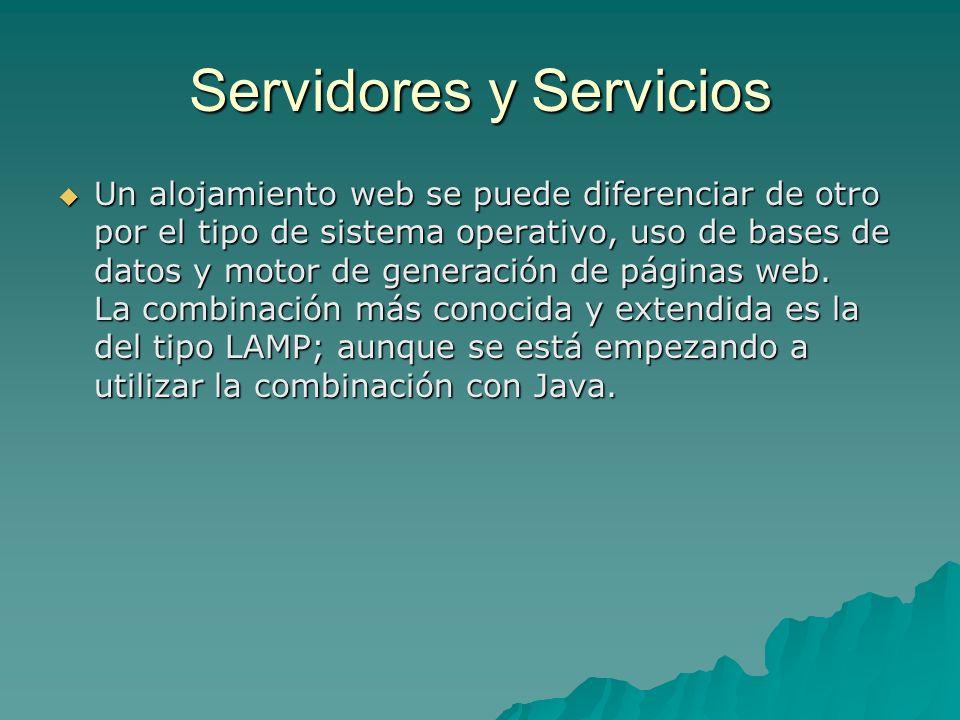 Servidores y Servicios Un alojamiento web se puede diferenciar de otro por el tipo de sistema operativo, uso de bases de datos y motor de generación d