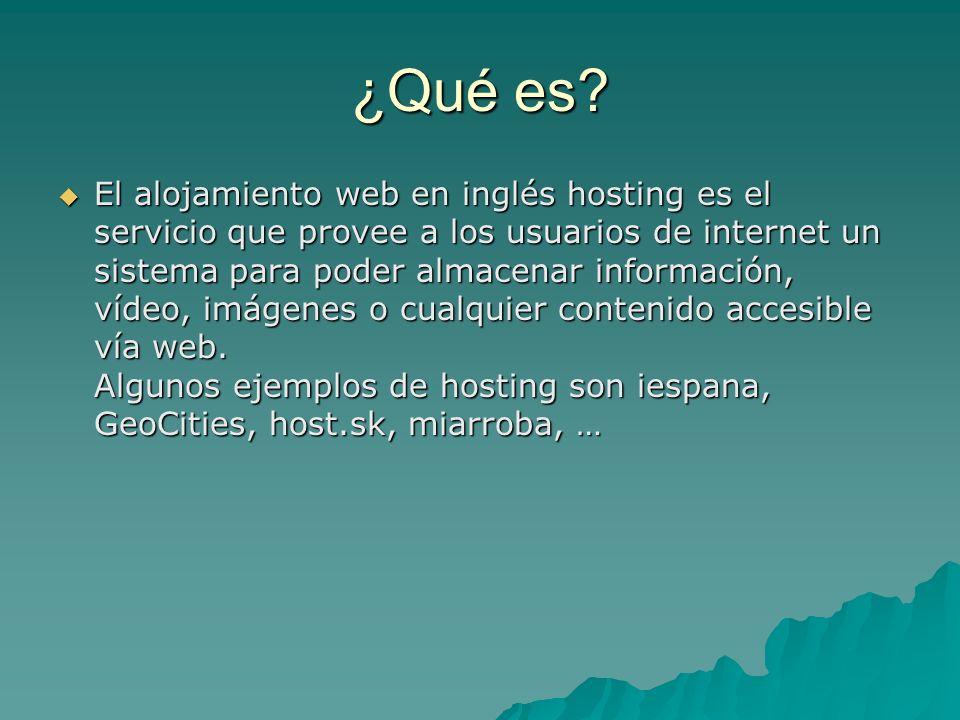 ¿Qué es? El alojamiento web en inglés hosting es el servicio que provee a los usuarios de internet un sistema para poder almacenar información, vídeo,