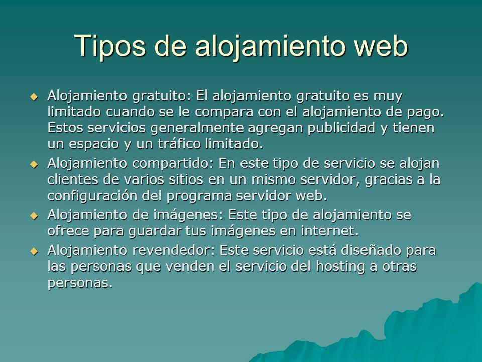 Tipos de alojamiento web Alojamiento gratuito: El alojamiento gratuito es muy limitado cuando se le compara con el alojamiento de pago. Estos servicio