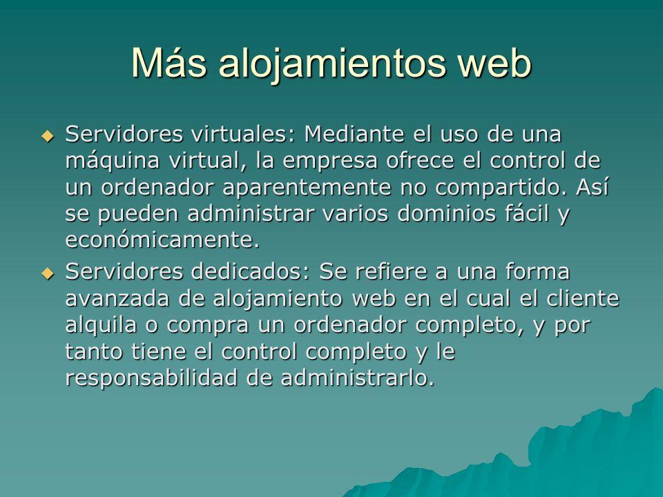 Más alojamientos web Servidores virtuales: Mediante el uso de una máquina virtual, la empresa ofrece el control de un ordenador aparentemente no compa