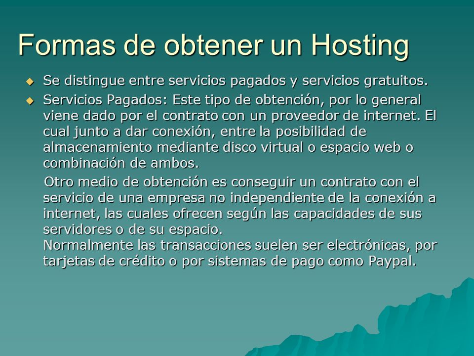 Formas de obtener un Hosting Se distingue entre servicios pagados y servicios gratuitos. Se distingue entre servicios pagados y servicios gratuitos. S