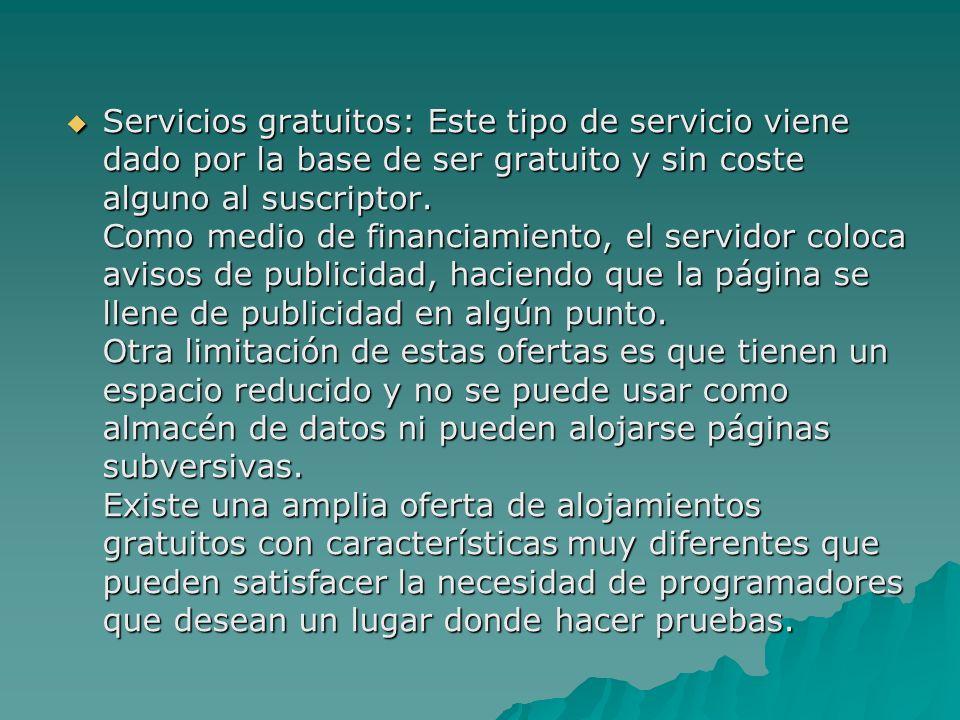 Servicios gratuitos: Este tipo de servicio viene dado por la base de ser gratuito y sin coste alguno al suscriptor. Como medio de financiamiento, el s