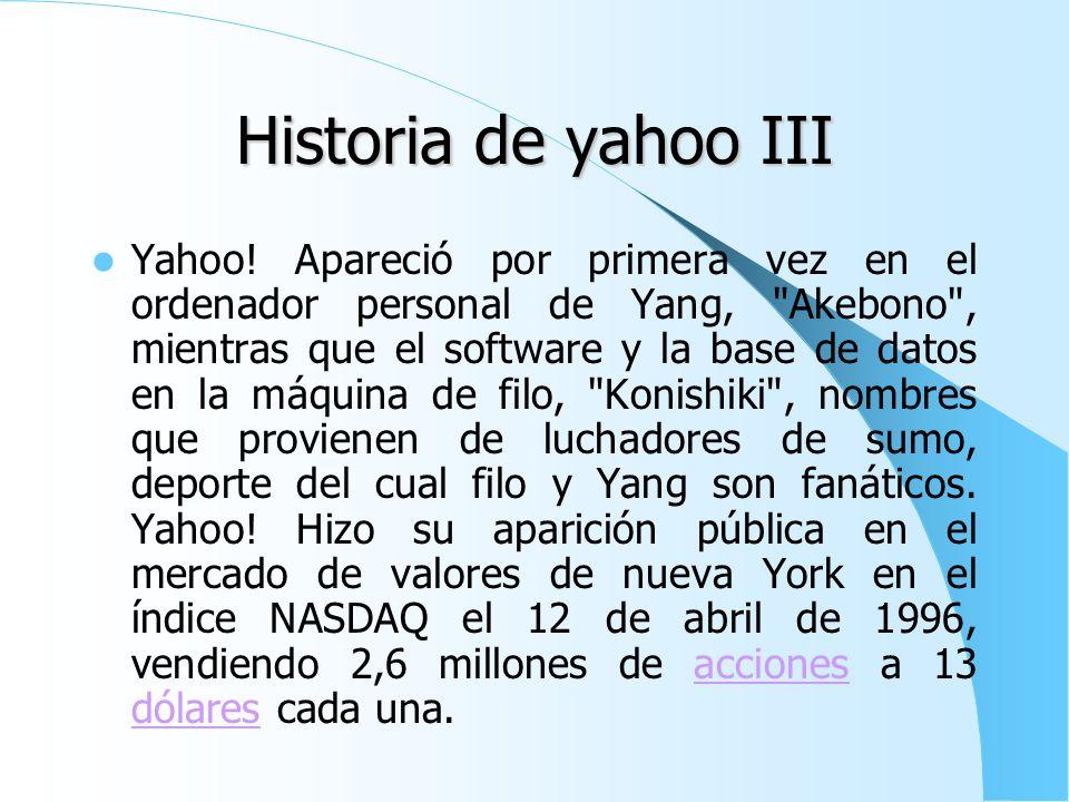 Historia de yahoo II La historia cuenta que en casa de David filo, co-fundador de yahoo!, El padre de éste llamaba a David y a Jerry