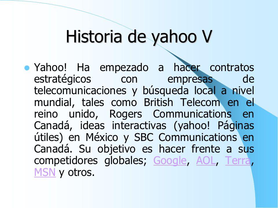 Historia de yahoo IV Conforme la popularidad de yahoo! Aumentaba, crecía la gama de servicios. Esto convirtió a yahoo! En