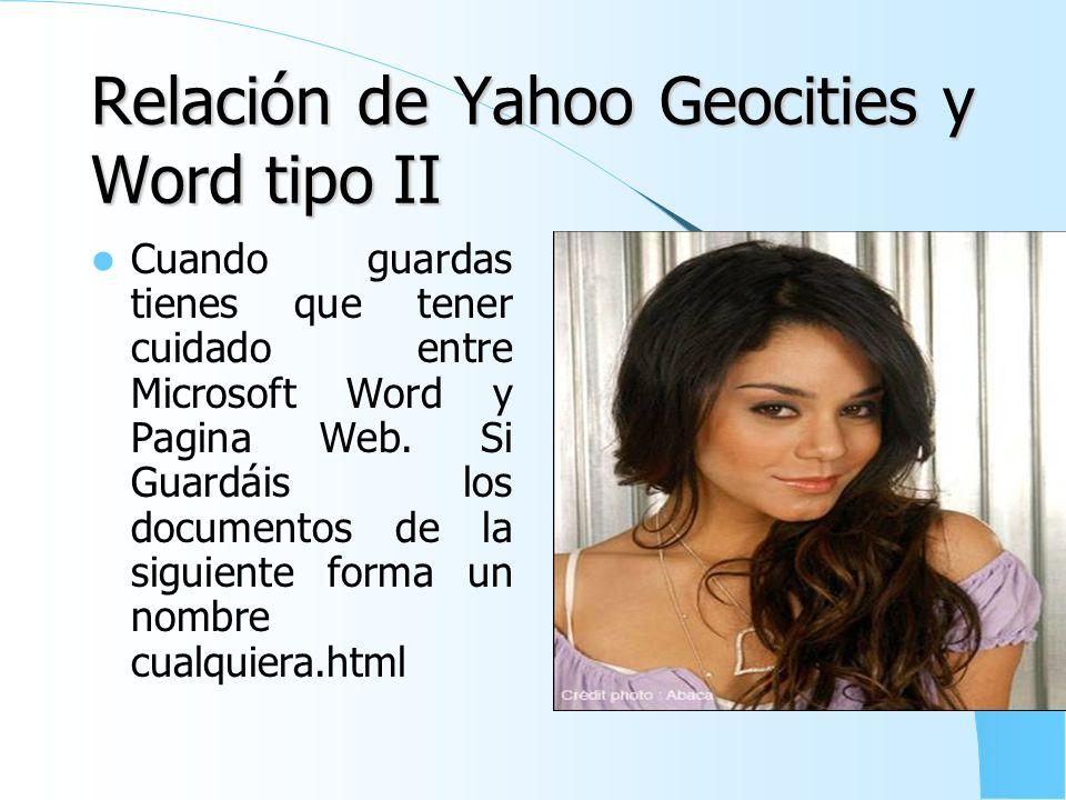 Relación de Yahoo Geocities y Word tipo I Cuando guardas tienes que tener cuidado entre Microsoft Word y Pagina Web. Si Guardáis los documentos de la